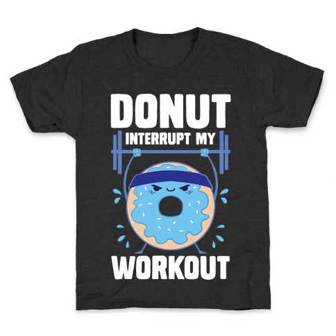 Donut Interrupt My Workout Kids T-Shirt