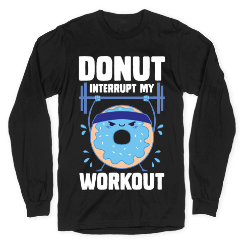 Donut Interrupt My Workout Long Sleeve T-Shirt