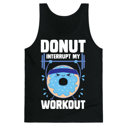 Donut Interrupt My Workout Tank Top