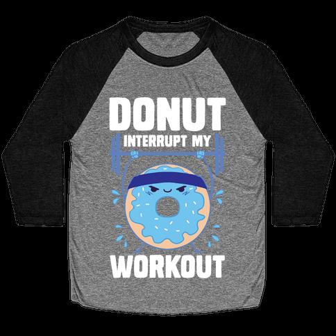 Donut Interrupt My Workout Baseball Tee