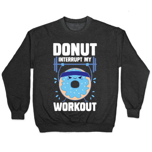 Donut Interrupt My Workout Pullover