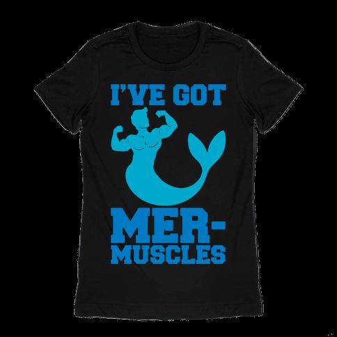 I've Got Mer-Muscles Womens T-Shirt