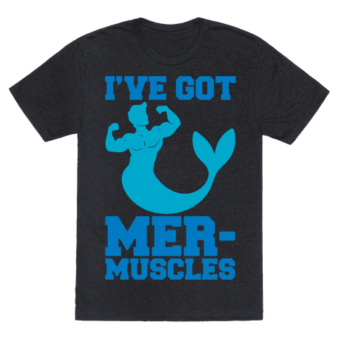 I've Got Mer-Muscles Mens/Unisex T-Shirt