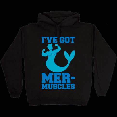 I've Got Mer-Muscles Hooded Sweatshirt