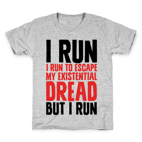 I Run To Escape My Existential Dread Kids T-Shirt