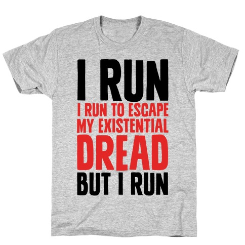 I Run To Escape My Existential Dread Mens/Unisex T-Shirt