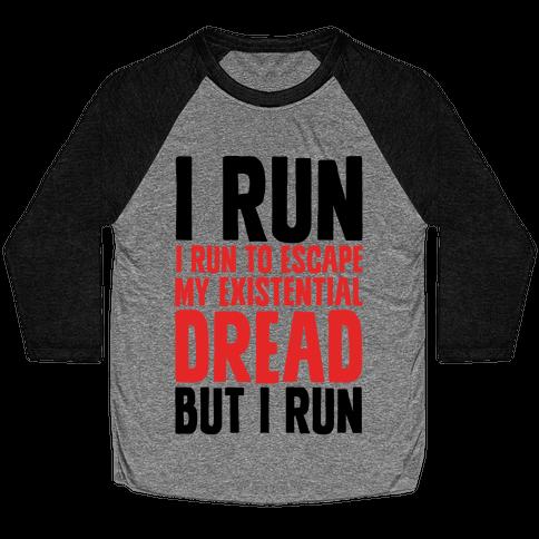 I Run To Escape My Existential Dread Baseball Tee