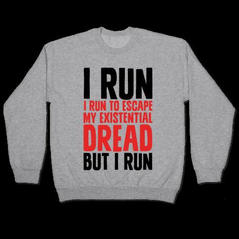 I Run To Escape My Existential Dread Pullover