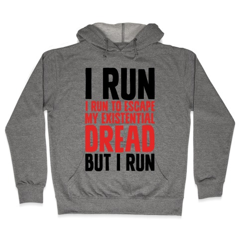 I Run To Escape My Existential Dread Hooded Sweatshirt