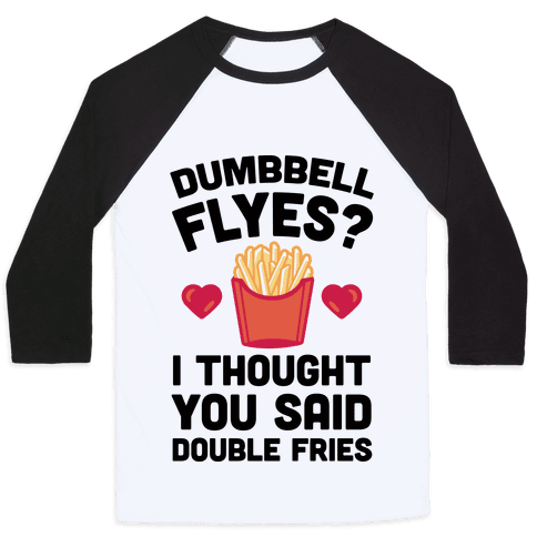 Dumbbell Flyes I Thought You Said Double Fries Baseball Tee