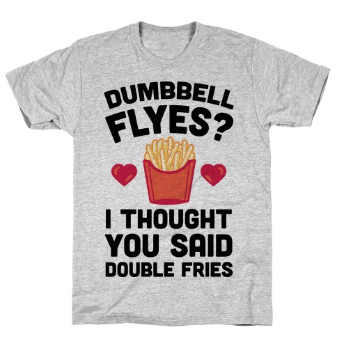 Dumbbell Flyes I Thought You Said Double Fries T-Shirt
