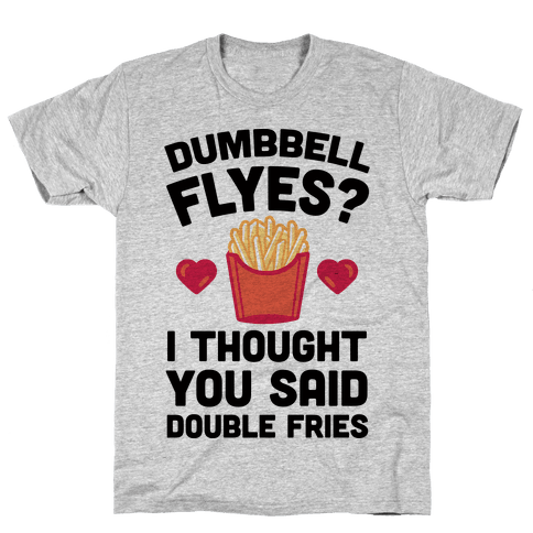 Dumbbell Flyes I Thought You Said Double Fries Mens T-Shirt
