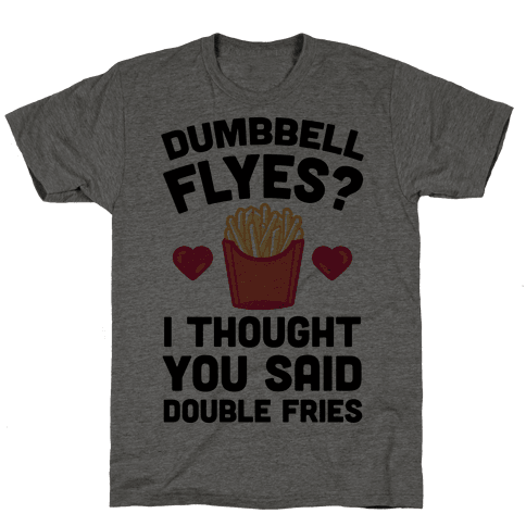 Dumbbell Flyes I Thought You Said Double Fries Tee