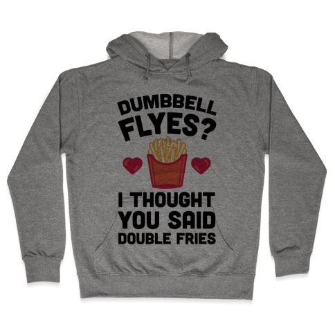 Dumbbell Flyes I Thought You Said Double Fries Hooded Sweatshirt