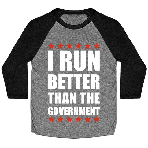 I Run Better Than The Government Baseball Tee