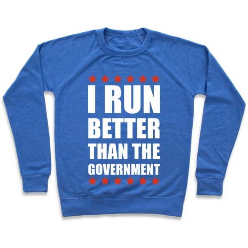 I Run Better Than The Government Pullover