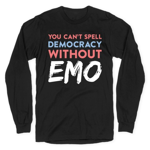 You Can't Spell Democracy Without Emo Long Sleeve T-Shirt