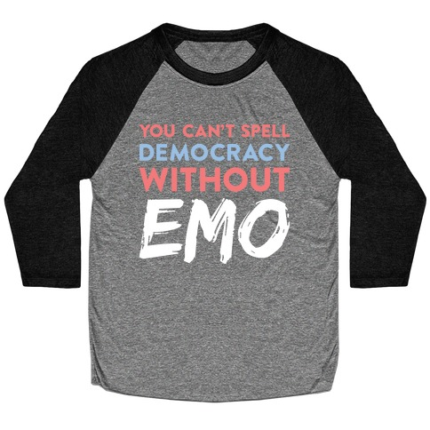 You Can't Spell Democracy Without Emo Baseball Tee