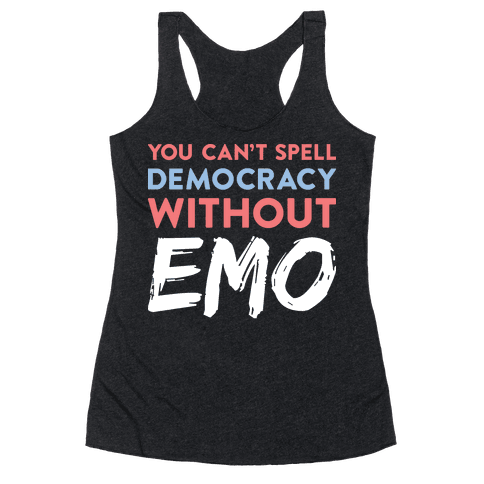 You Can't Spell Democracy Without Emo Racerback Tank Top