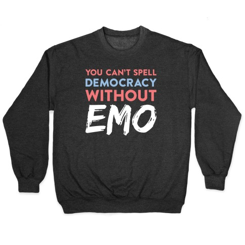 You Can't Spell Democracy Without Emo Pullover