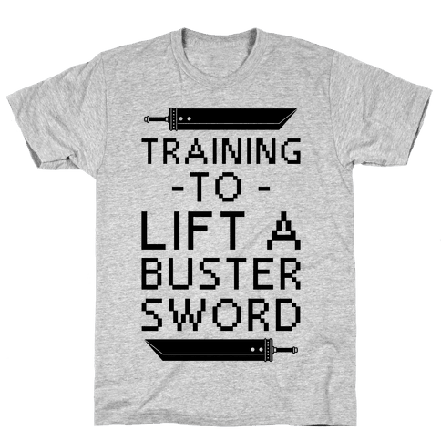 Training to Lift a Buster Sword Mens T-Shirt