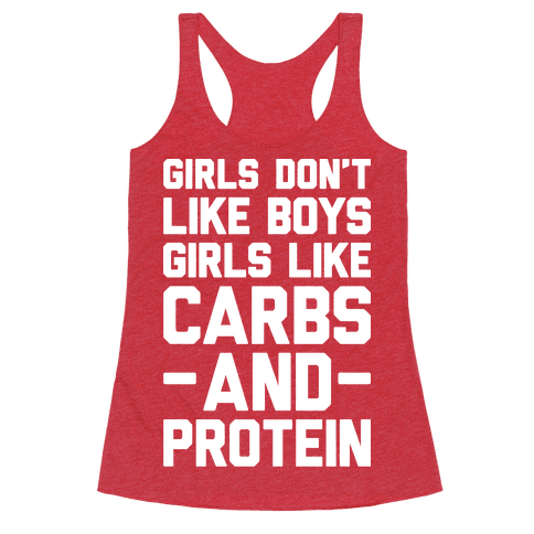 Girls Dont Like Boys Girls Like Carbs And Protein
