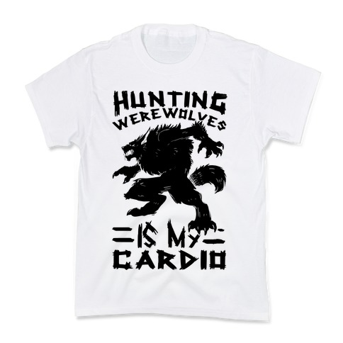 Hunting Werewolves Is My Cardio Kids T-Shirt