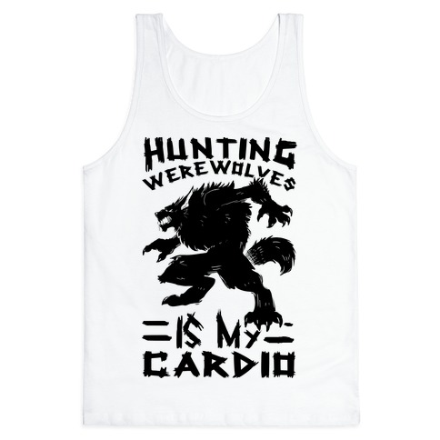 Hunting Werewolves Is My Cardio Tank Top