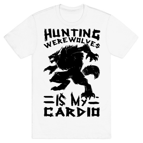 Hunting Werewolves Is My Cardio T-Shirt