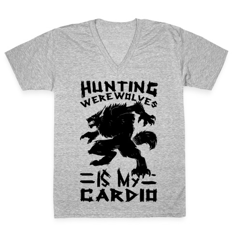 Hunting Werewolves Is My Cardio V-Neck Tee Shirt