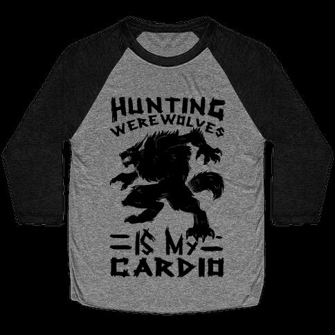 Hunting Werewolves Is My Cardio Baseball Tee