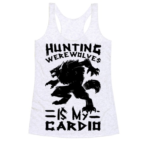 Hunting Werewolves Is My Cardio Racerback Tank Top