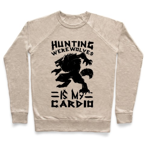 Hunting Werewolves Is My Cardio Pullover