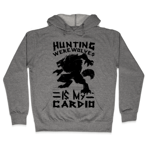 Hunting Werewolves Is My Cardio Hooded Sweatshirt