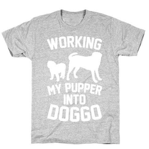 Working My Pupper Into Doggo White Print T-Shirt