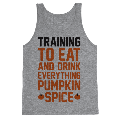 Training To Eat And Drink Everything Pumpkin Spice Tank Top