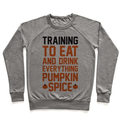 Training To Eat And Drink Everything Pumpkin Spice Pullover