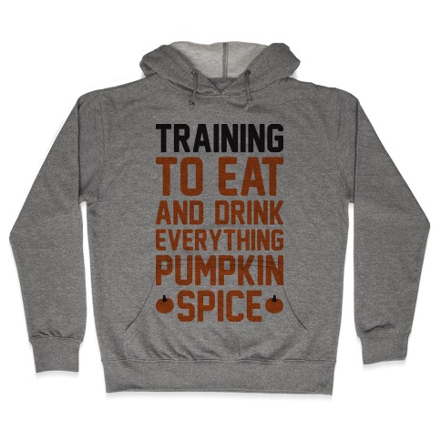 Training To Eat And Drink Everything Pumpkin Spice Hooded Sweatshirt
