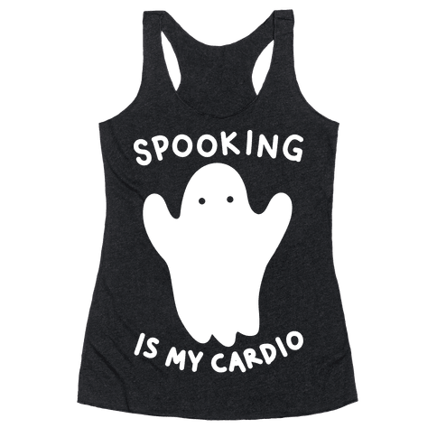 Spooking Is My Cardio Racerback Tank Top