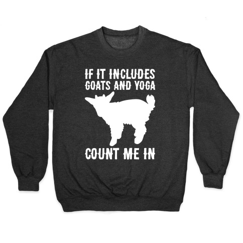If It Includes Goats And Yoga, Count Me In Pullover