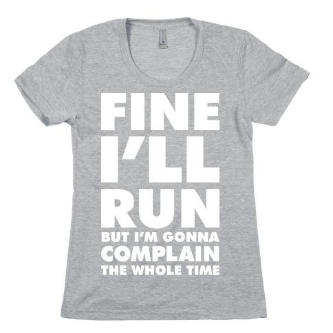 Fine I'll Run Womens T-Shirt