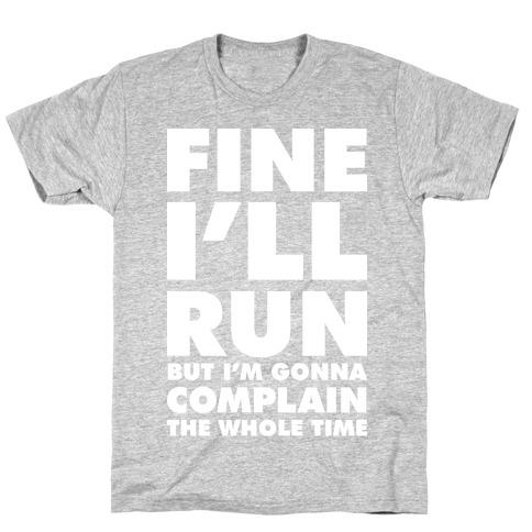 Fine I'll Run T-Shirt