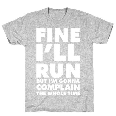 Fine I'll Run Mens T-Shirt