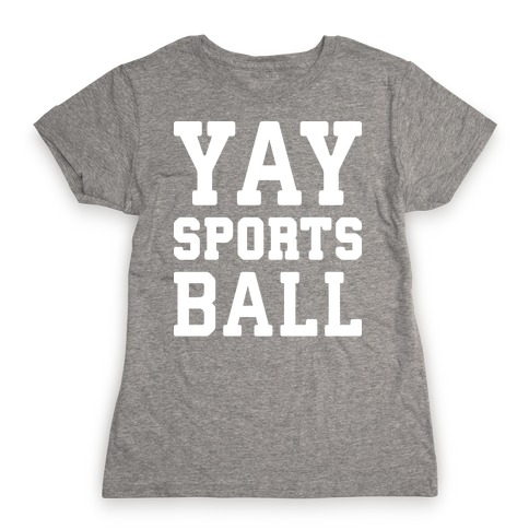 Yay Sports Ball Womens T-Shirt