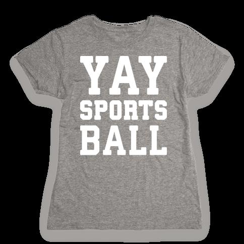 Yay Sports Ball Womens T-Shirt
