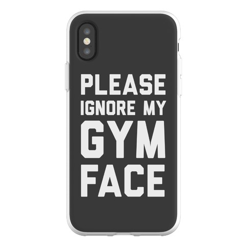 Please Ignore My Gym Face Phone Flexi-Case