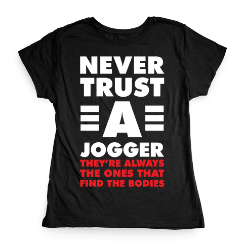 Never Trust a Jogger Womens T-Shirt