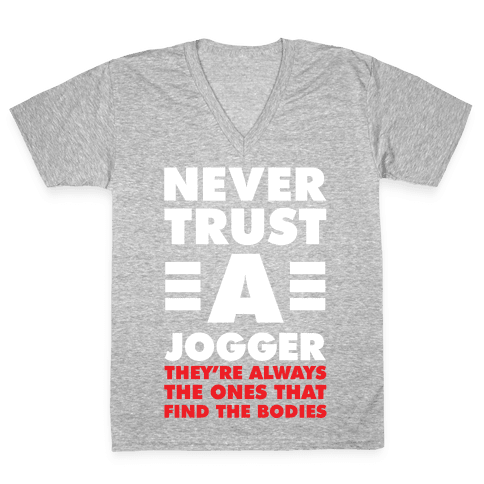 Never Trust a Jogger V-Neck Tee Shirt