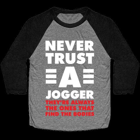Never Trust a Jogger Baseball Tee