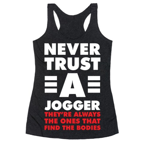 Never Trust a Jogger Racerback Tank Top